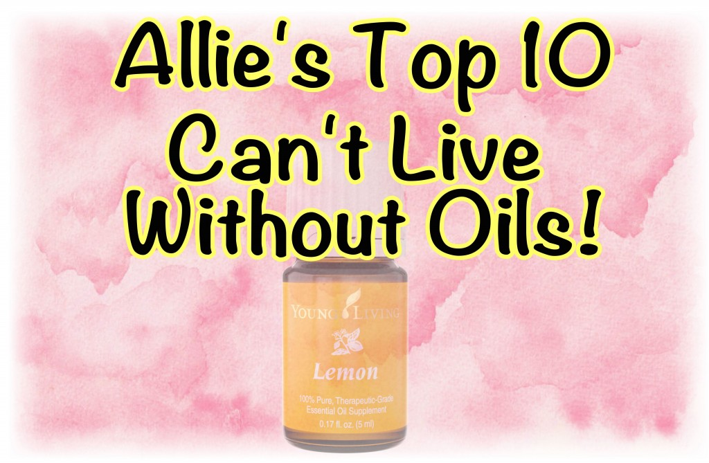 Top 10 Cant live without oils1