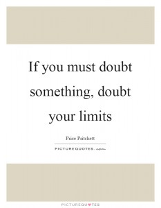 if-you-must-doubt-something-doubt-your-limits-quote-1
